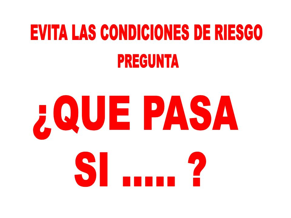 EVITA LAS CONDICIONES DE RIESGO
