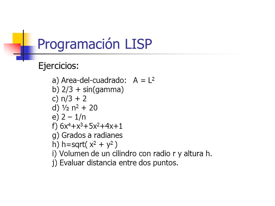 Programación LISP Ejercicios: a) Area-del-cuadrado: A = L2