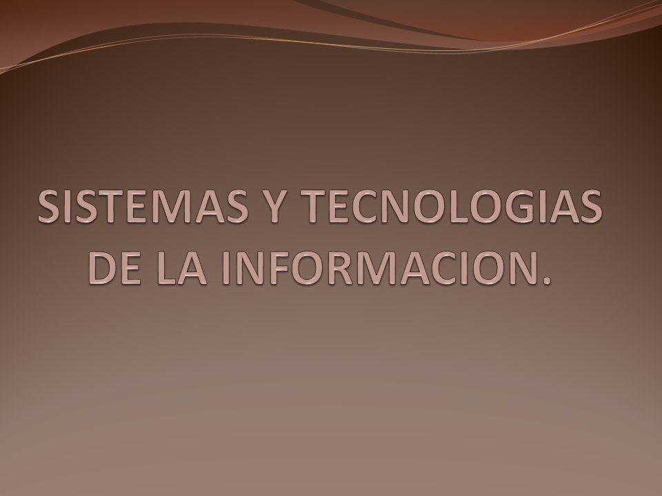 SISTEMAS Y TECNOLOGIAS DE LA INFORMACION.