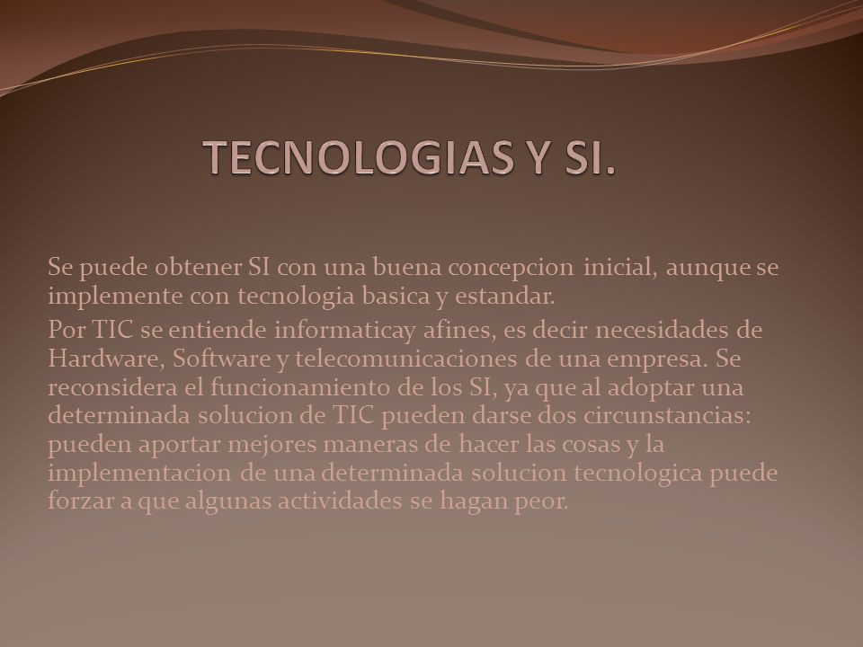 TECNOLOGIAS Y SI. Se puede obtener SI con una buena concepcion inicial, aunque se implemente con tecnologia basica y estandar.
