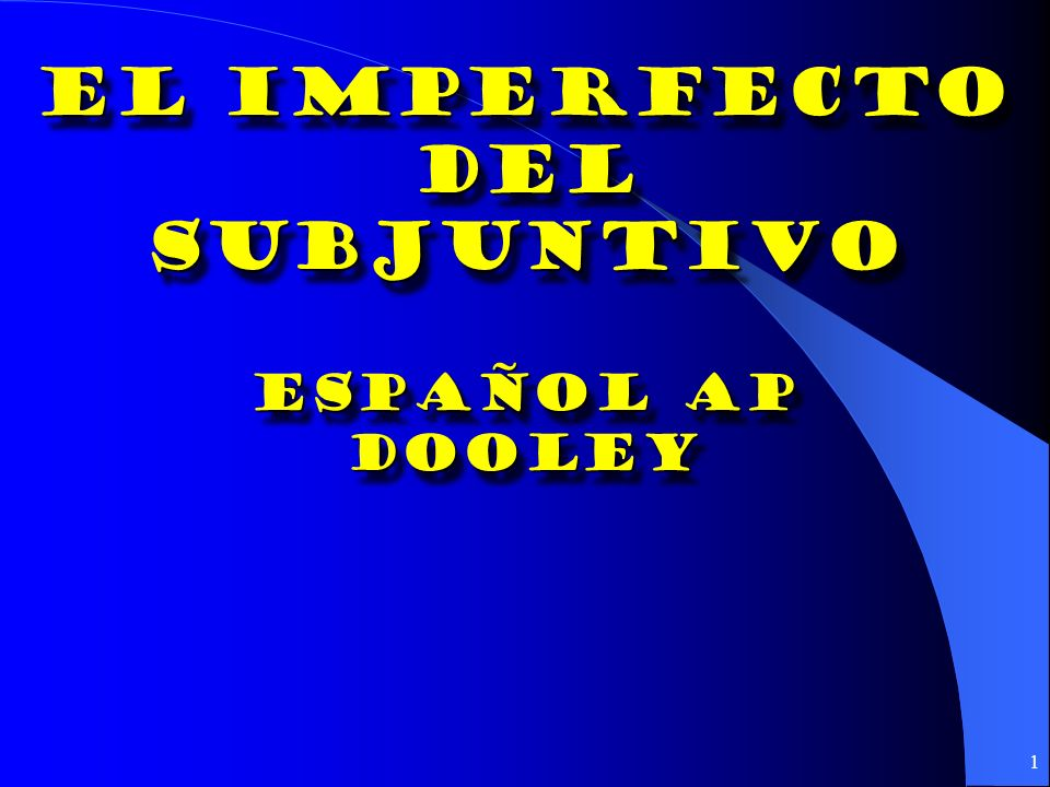 El Imperfecto Del subjuntivo ESPAÑOL AP Dooley