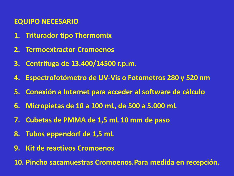 EQUIPO NECESARIO Triturador tipo Thermomix. Termoextractor Cromoenos. Centrifuga de 13.400/14500 r.p.m.