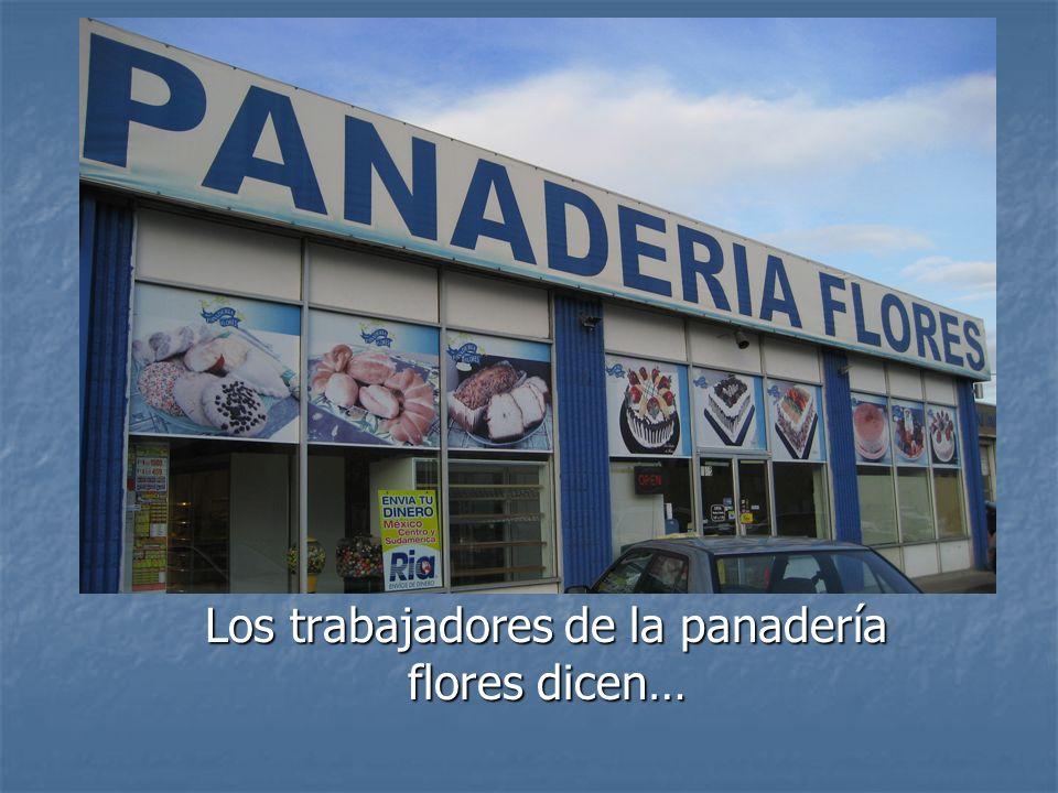 Los trabajadores de la panadería flores dicen…