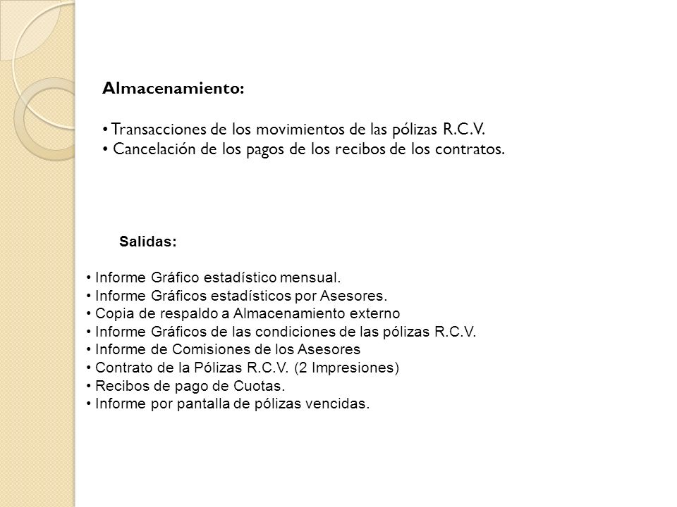 Almacenamiento: • Transacciones de los movimientos de las pólizas R.C.V. • Cancelación de los pagos de los recibos de los contratos.