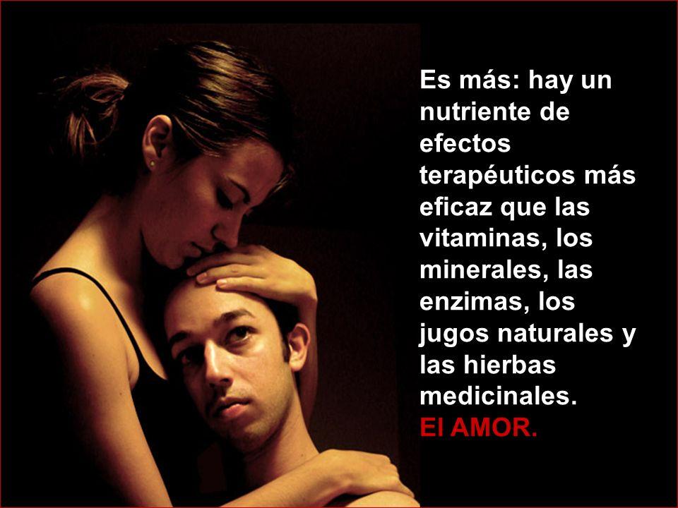 Es más: hay un nutriente de efectos terapéuticos más eficaz que las vitaminas, los minerales, las enzimas, los jugos naturales y las hierbas medicinales.