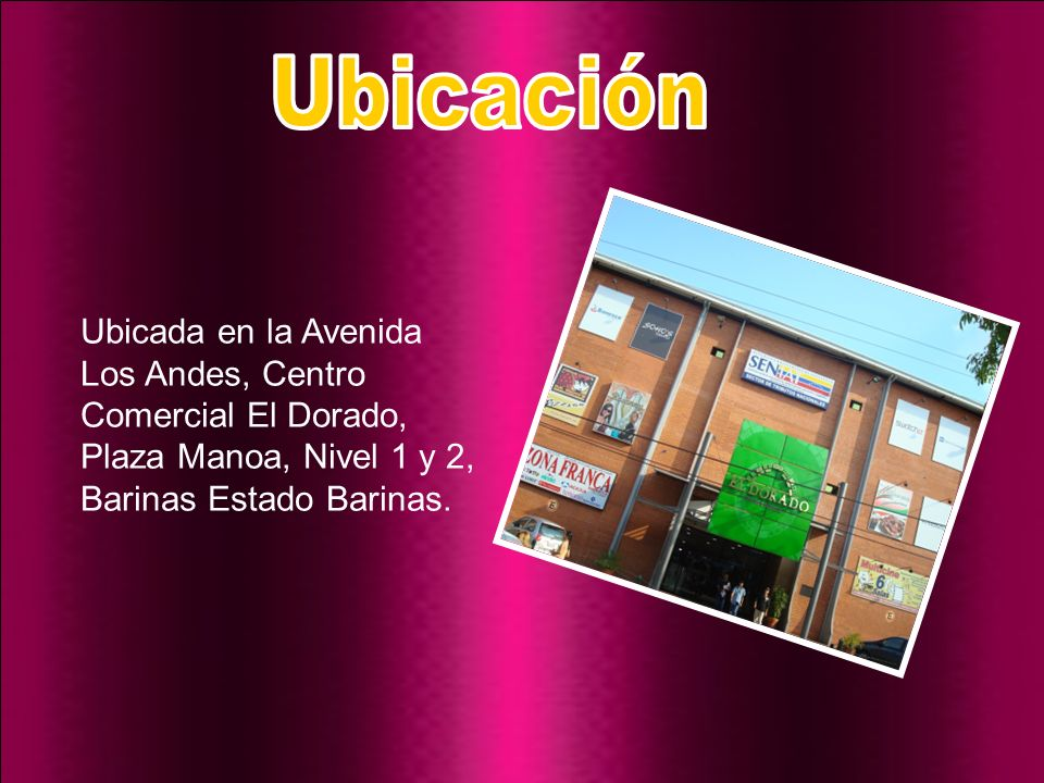 Ubicación Ubicada en la Avenida Los Andes, Centro Comercial El Dorado, Plaza Manoa, Nivel 1 y 2, Barinas Estado Barinas.