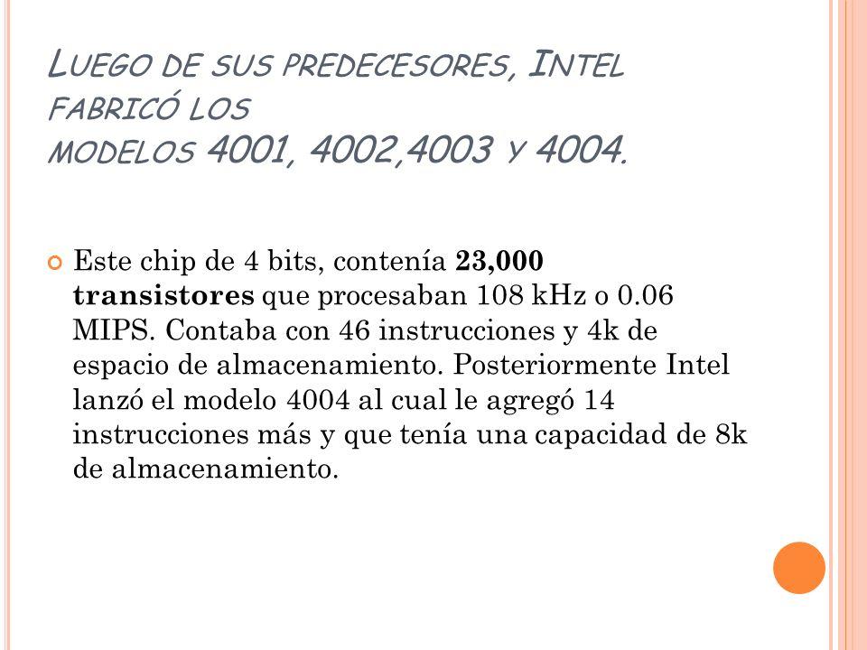 Luego de sus predecesores, Intel fabricó los modelos 4001, 4002,4003 y 4004.