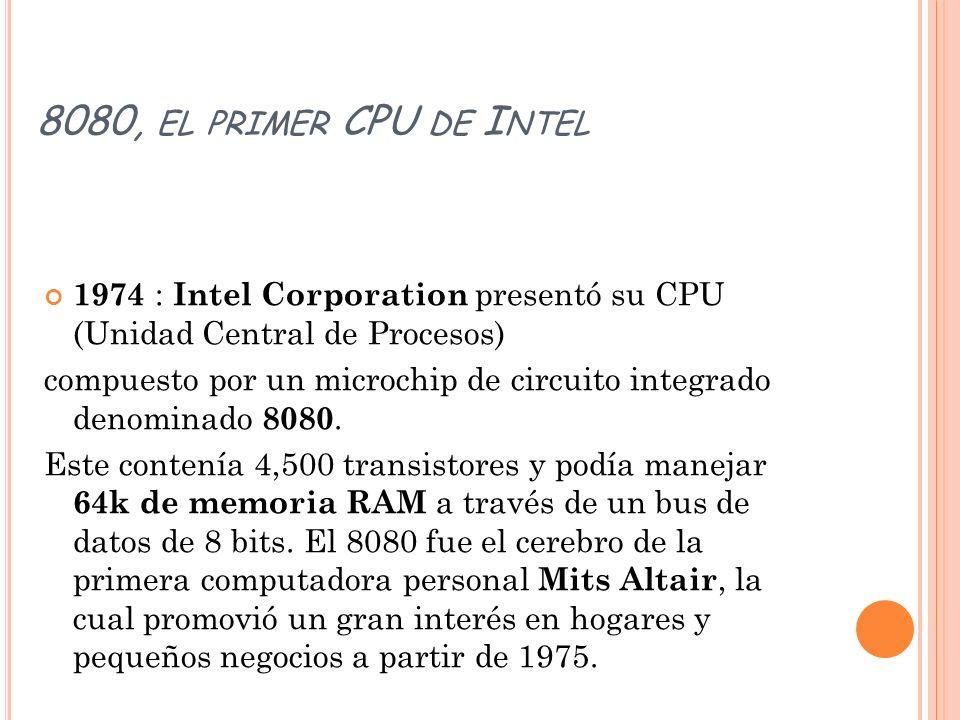 8080, el primer CPU de Intel 1974 : Intel Corporation presentó su CPU (Unidad Central de Procesos)