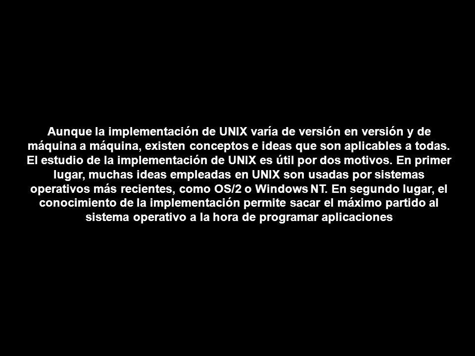 Aunque la implementación de UNIX varía de versión en versión y de máquina a máquina, existen conceptos e ideas que son aplicables a todas.