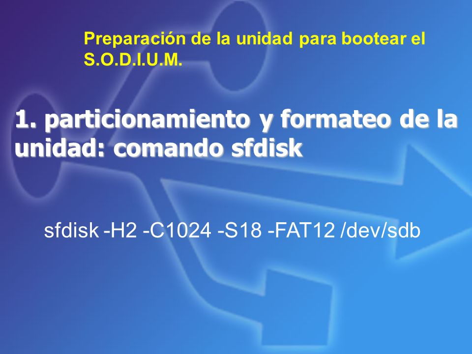 1. particionamiento y formateo de la unidad: comando sfdisk
