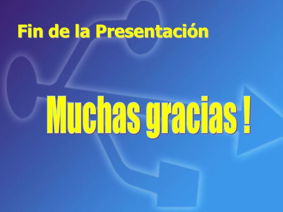 Fin de la Presentación Muchas gracias !