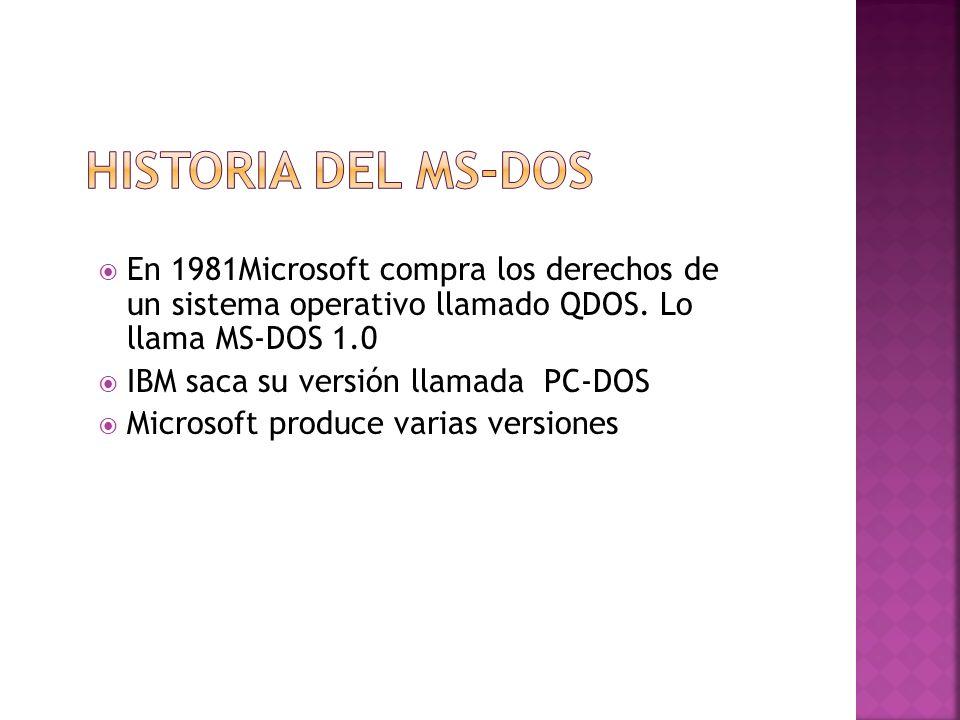 Historia del MS-DOS En 1981Microsoft compra los derechos de un sistema operativo llamado QDOS. Lo llama MS-DOS 1.0.
