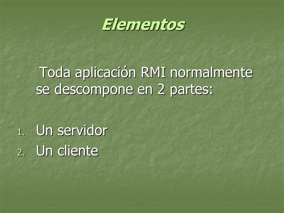 Elementos Toda aplicación RMI normalmente se descompone en 2 partes: