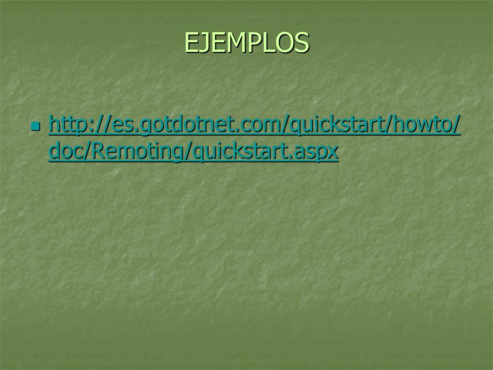 EJEMPLOS http://es.gotdotnet.com/quickstart/howto/doc/Remoting/quickstart.aspx
