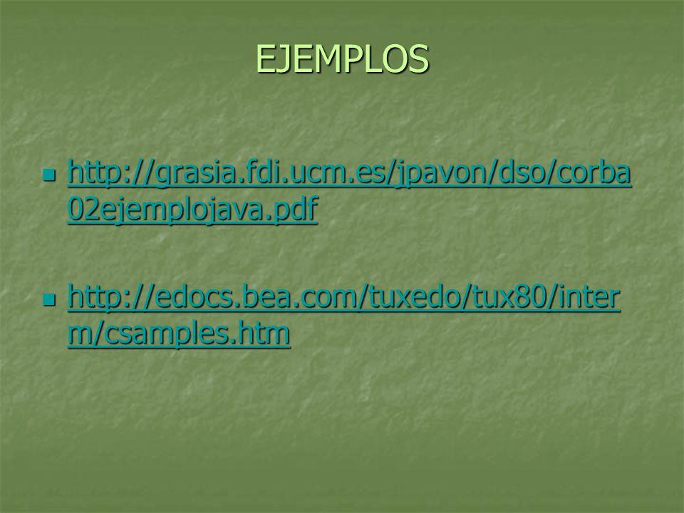 EJEMPLOS http://grasia.fdi.ucm.es/jpavon/dso/corba02ejemplojava.pdf