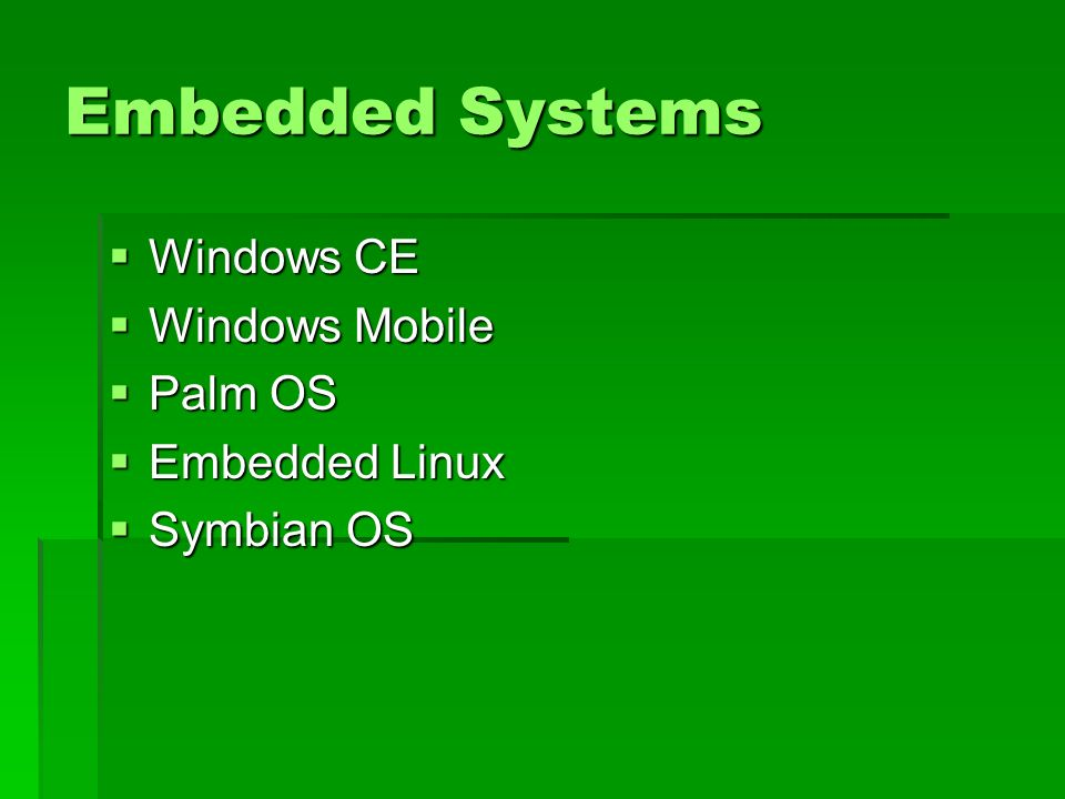 Embedded Systems Windows CE Windows Mobile Palm OS Embedded Linux