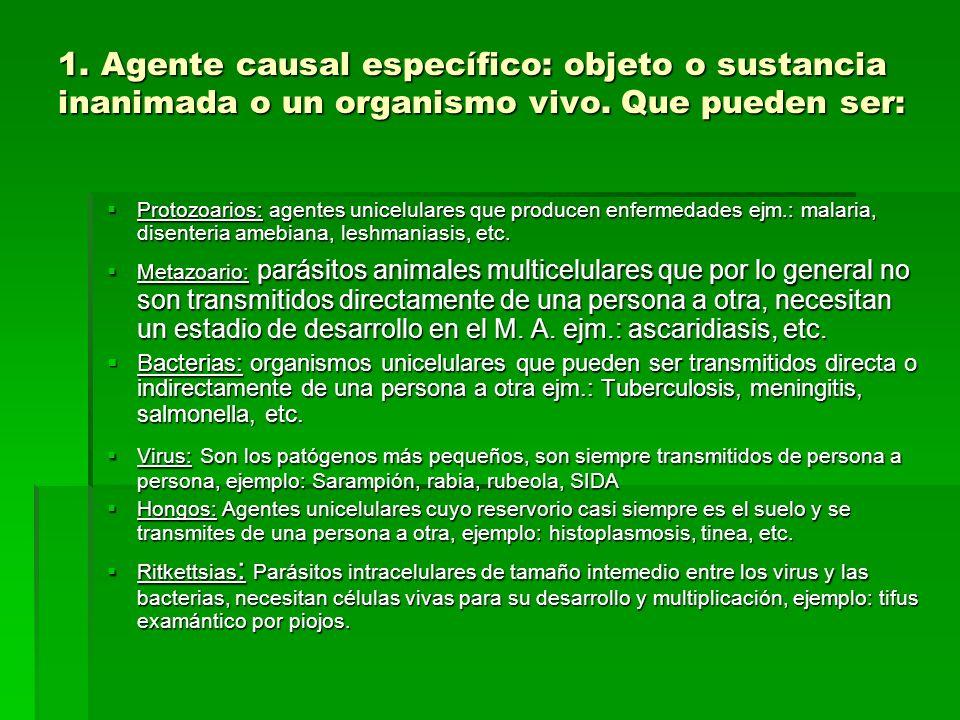 1. Agente causal específico: objeto o sustancia inanimada o un organismo vivo. Que pueden ser: