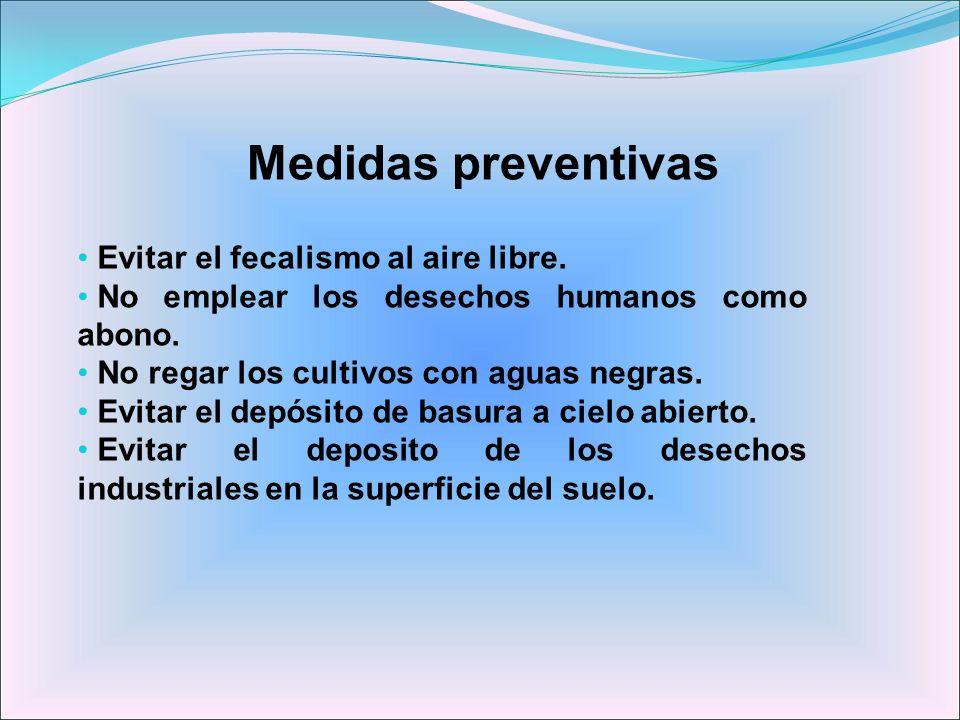 Medidas preventivas Evitar el fecalismo al aire libre.