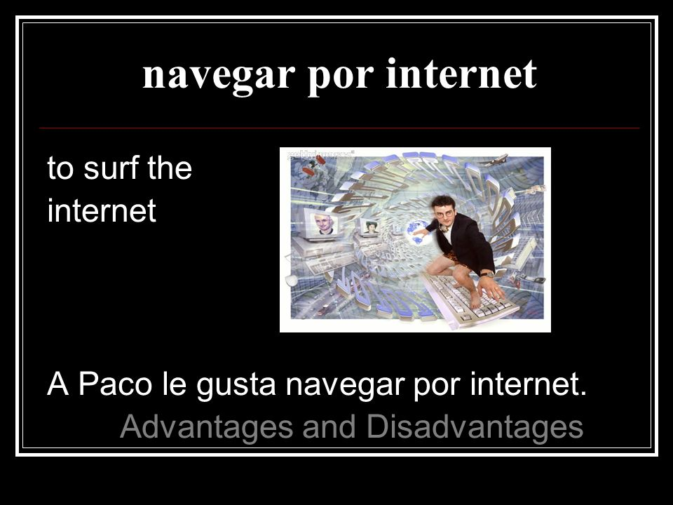 navegar por internet to surf the internet