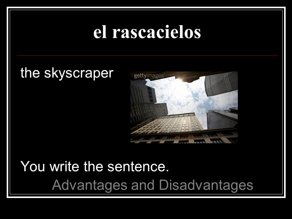 el rascacielos the skyscraper You write the sentence.