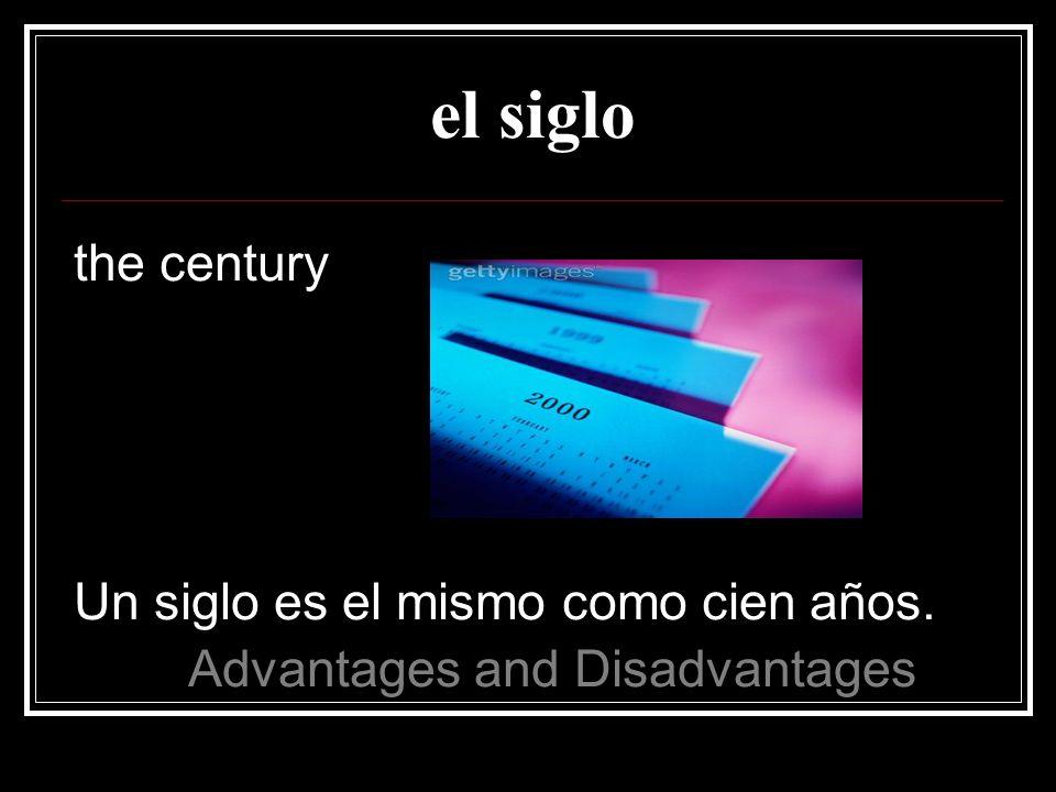 el siglo the century Un siglo es el mismo como cien años.