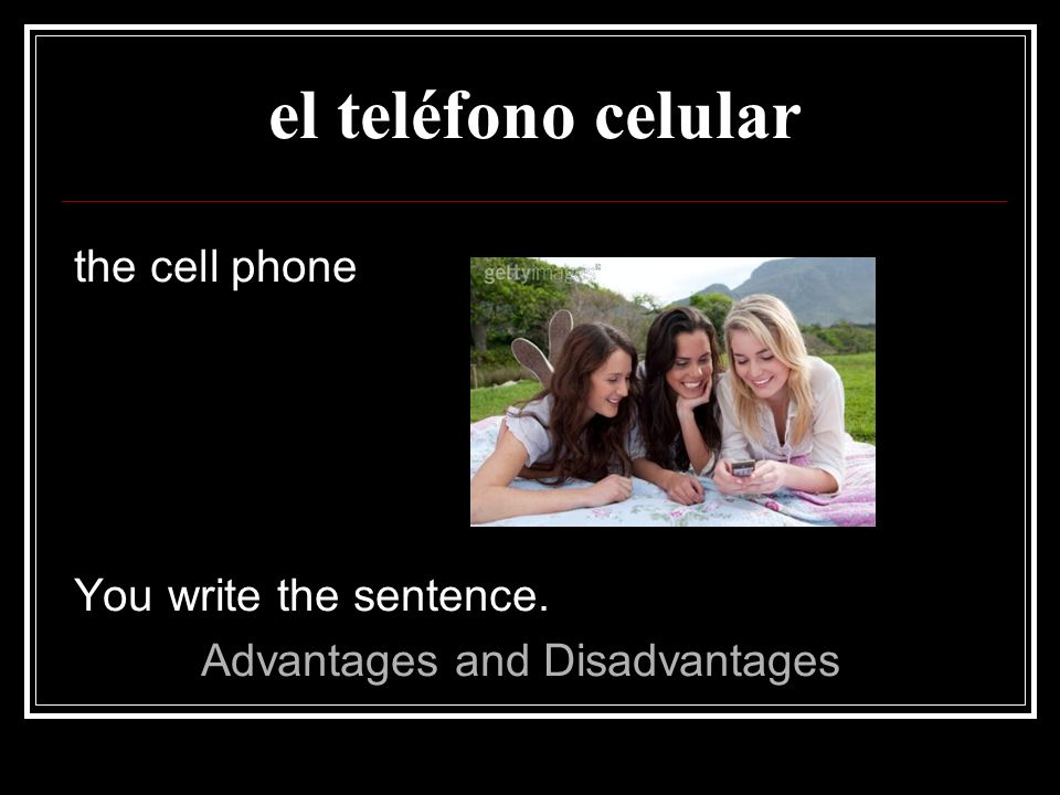 el teléfono celular the cell phone You write the sentence.