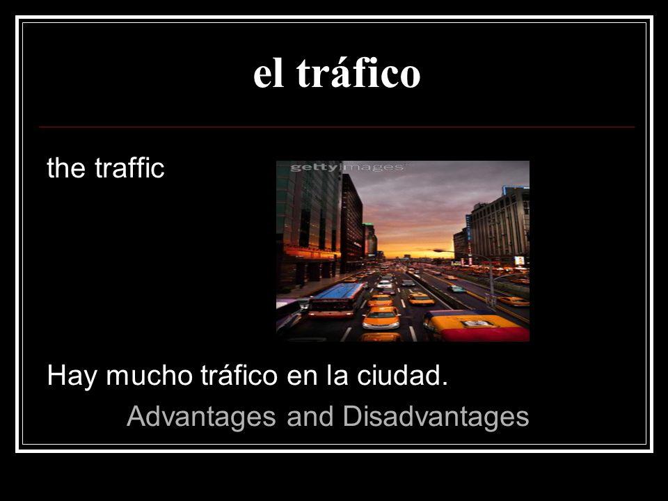 el tráfico the traffic Hay mucho tráfico en la ciudad.