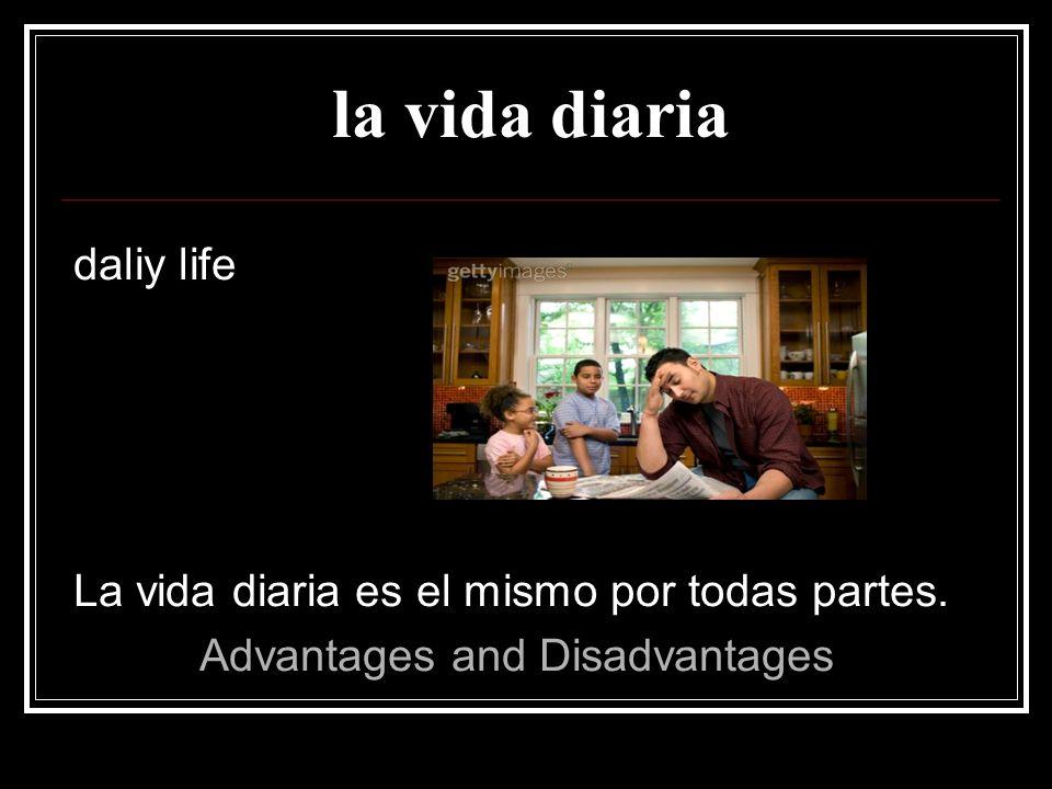 la vida diaria daliy life La vida diaria es el mismo por todas partes.