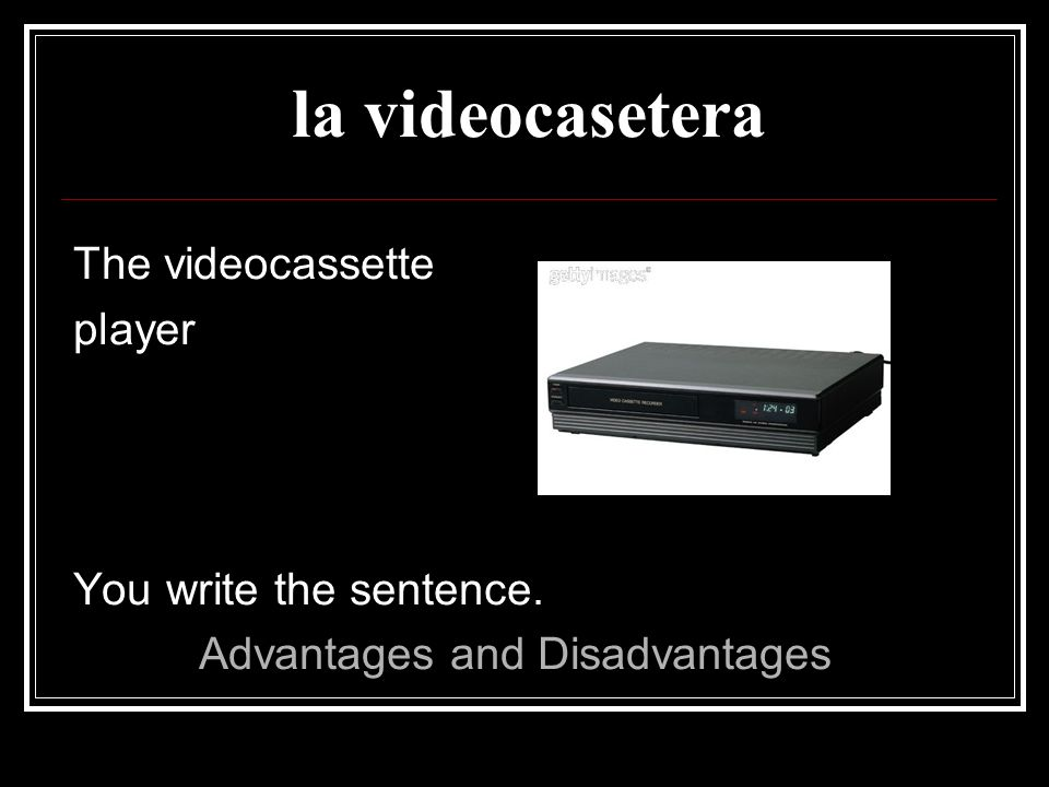 la videocasetera The videocassette player You write the sentence.