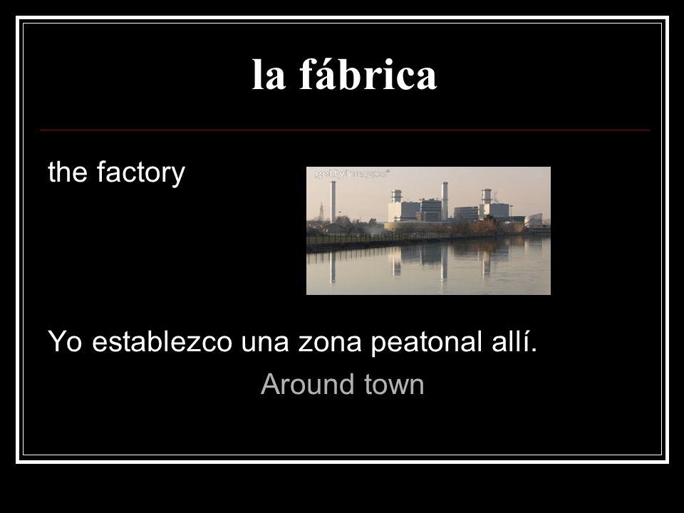 la fábrica the factory Yo establezco una zona peatonal allí.