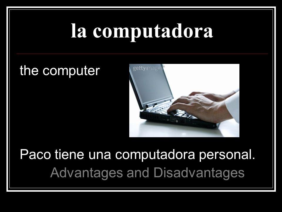 la computadora the computer Paco tiene una computadora personal.