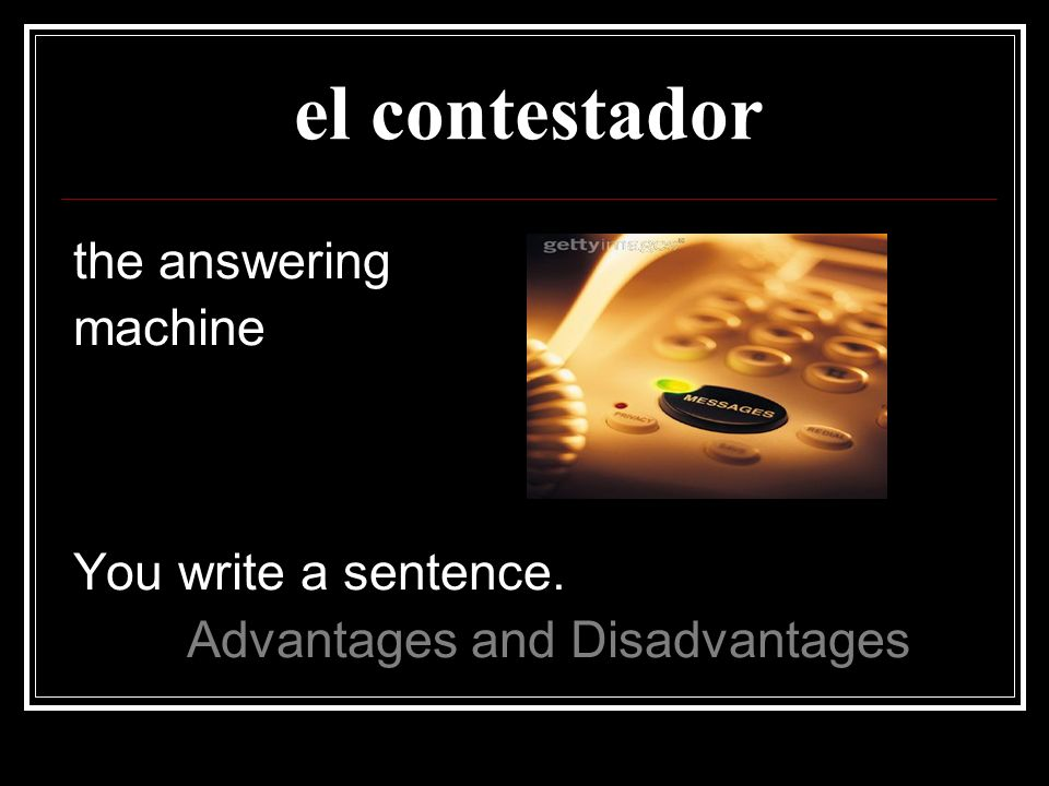 el contestador the answering machine You write a sentence.