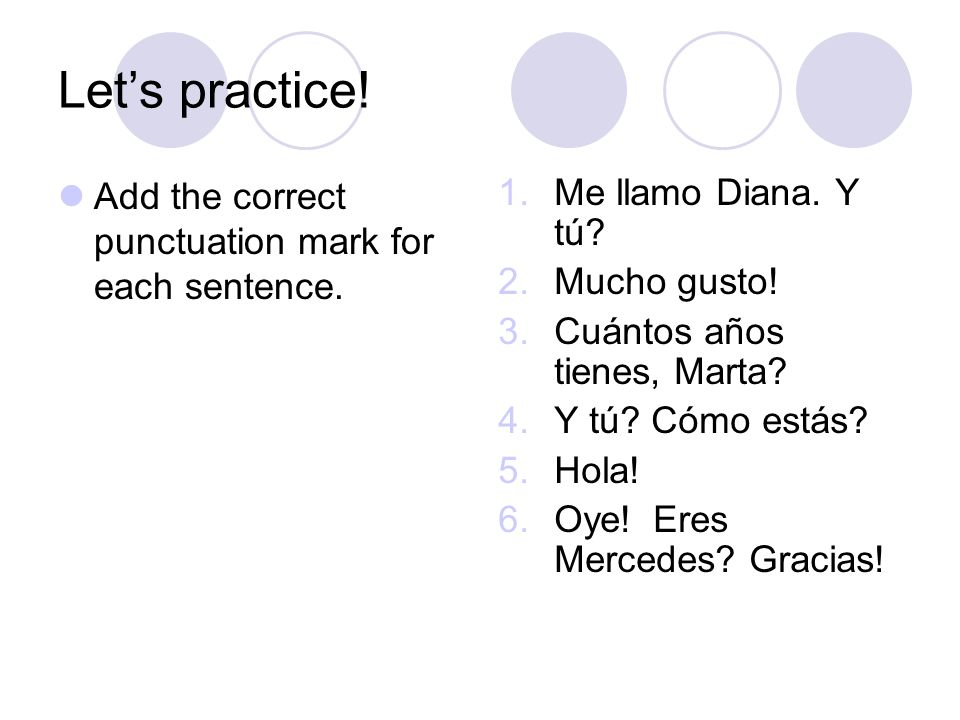 Let's practice! Add the correct punctuation mark for each sentence.