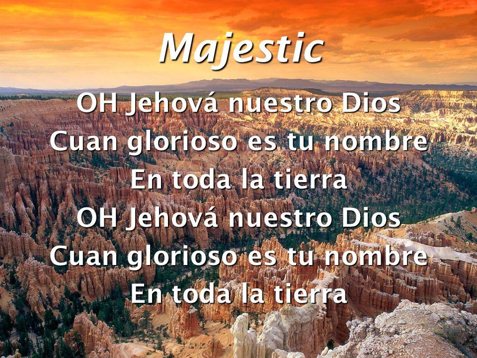 OH Jehová nuestro Dios Cuan glorioso es tu nombre En toda la tierra