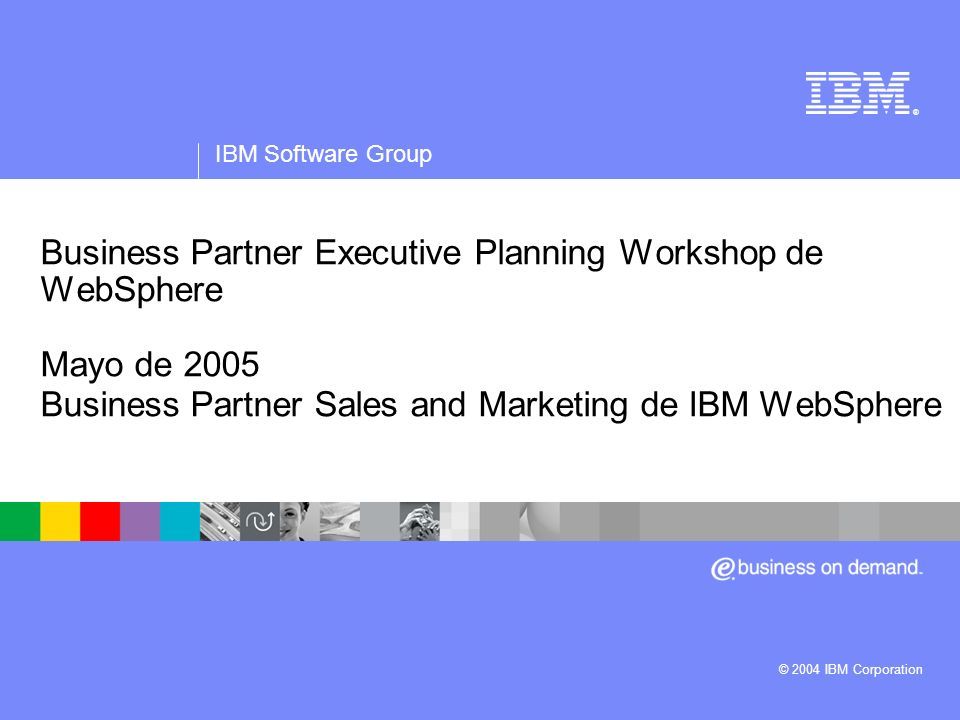® IBM Software Group. Business Partner Executive Planning Workshop de WebSphere Mayo de 2005 Business Partner Sales and Marketing de IBM WebSphere.