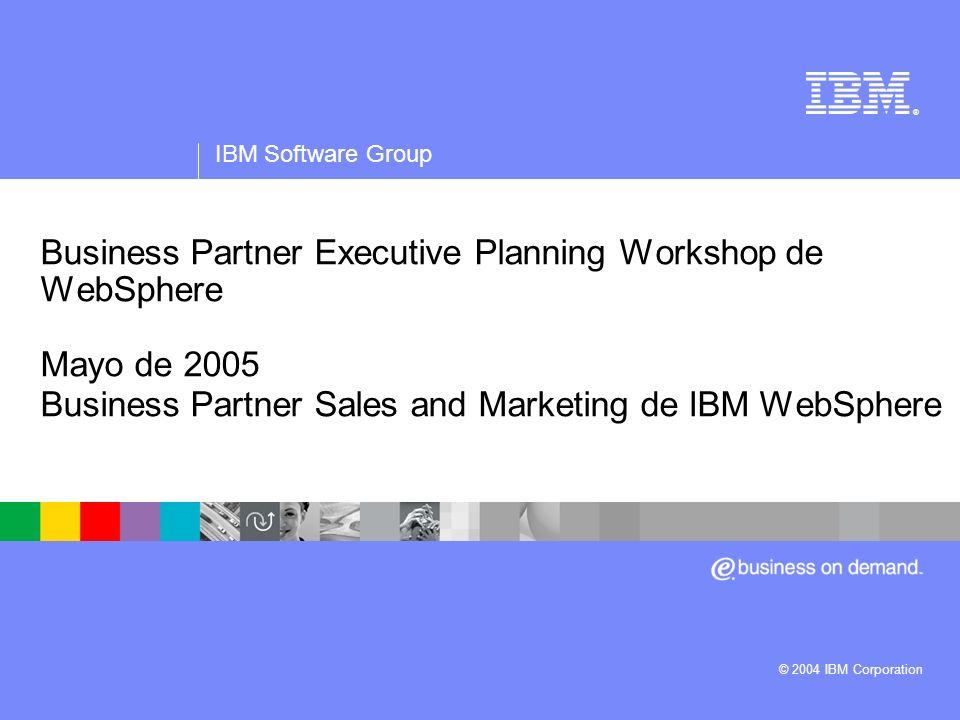®IBM Software Group. Business Partner Executive Planning Workshop de WebSphere Mayo de 2005 Business Partner Sales and Marketing de IBM WebSphere.