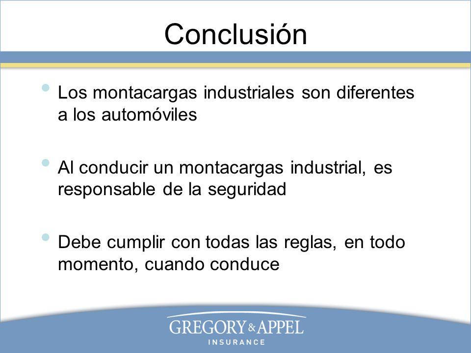 Conclusión Los montacargas industriales son diferentes a los automóviles. Al conducir un montacargas industrial, es responsable de la seguridad.