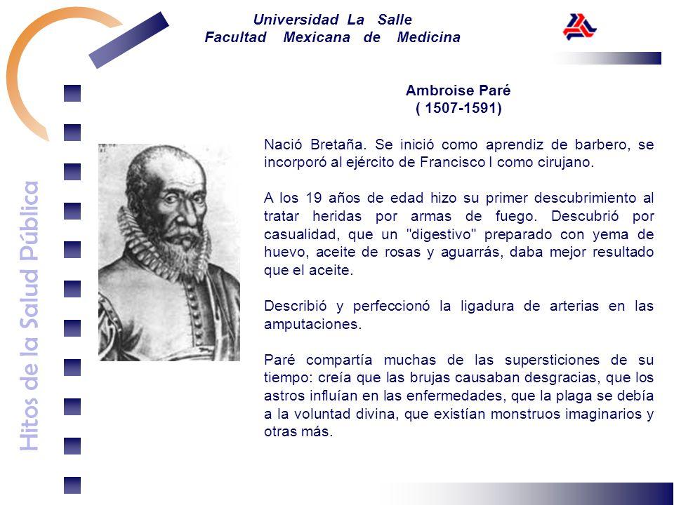 Ambroise Paré( 1507-1591) Nació Bretaña. Se inició como aprendiz de barbero, se incorporó al ejército de Francisco I como cirujano.