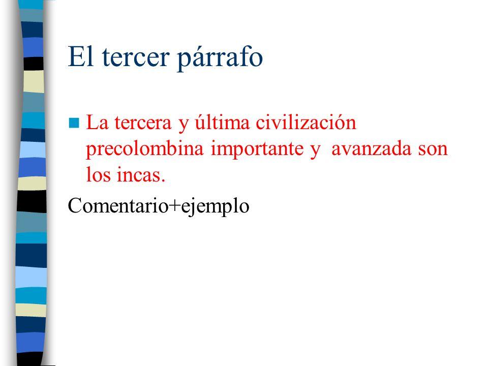 El tercer párrafoLa tercera y última civilización precolombina importante y avanzada son los incas.