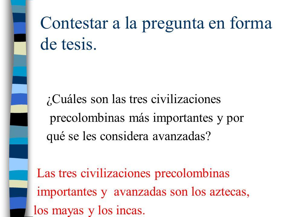 Contestar a la pregunta en forma de tesis.