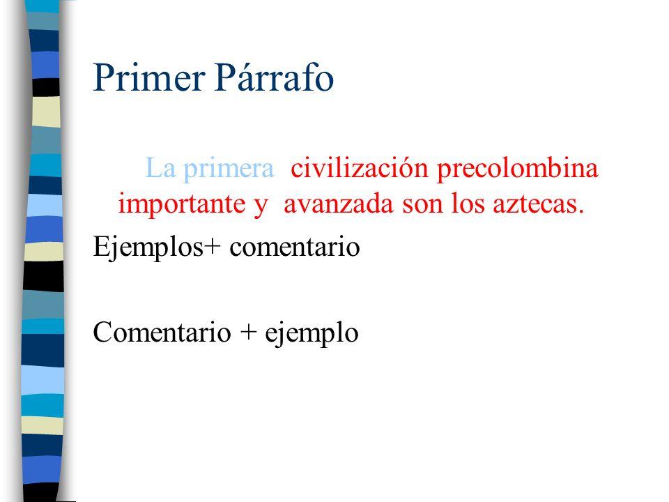 Primer Párrafo La primera civilización precolombina importante y avanzada son los aztecas. Ejemplos+ comentario.