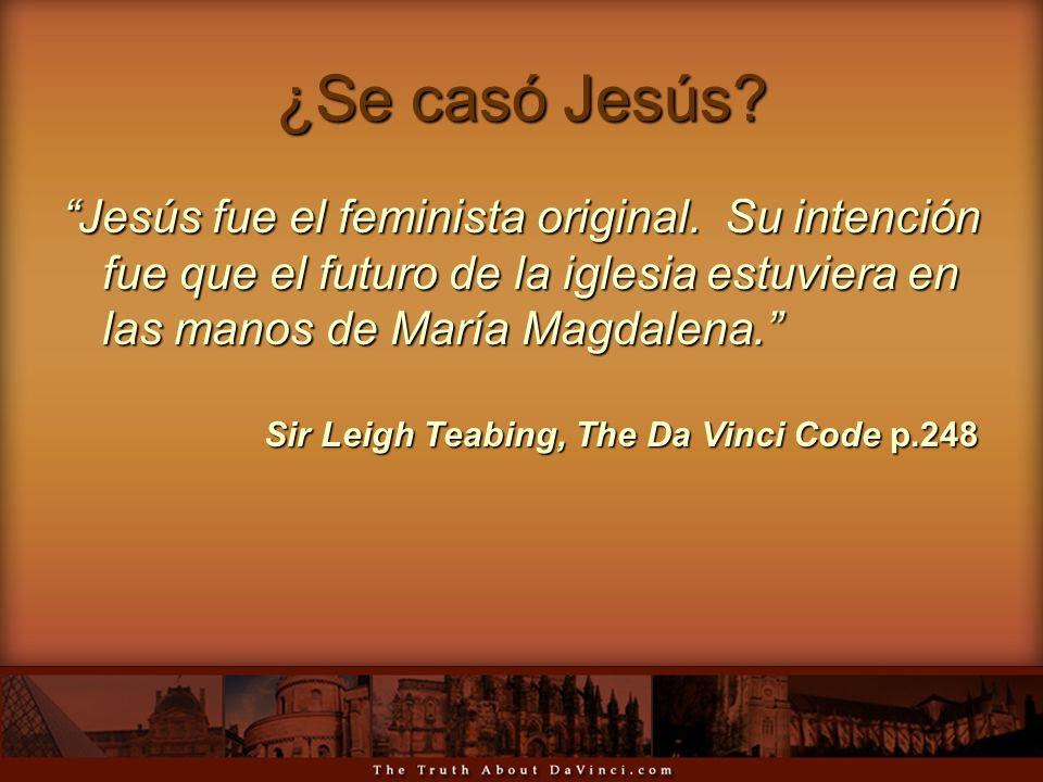 ¿Se casó Jesús Jesús fue el feminista original. Su intención fue que el futuro de la iglesia estuviera en las manos de María Magdalena.