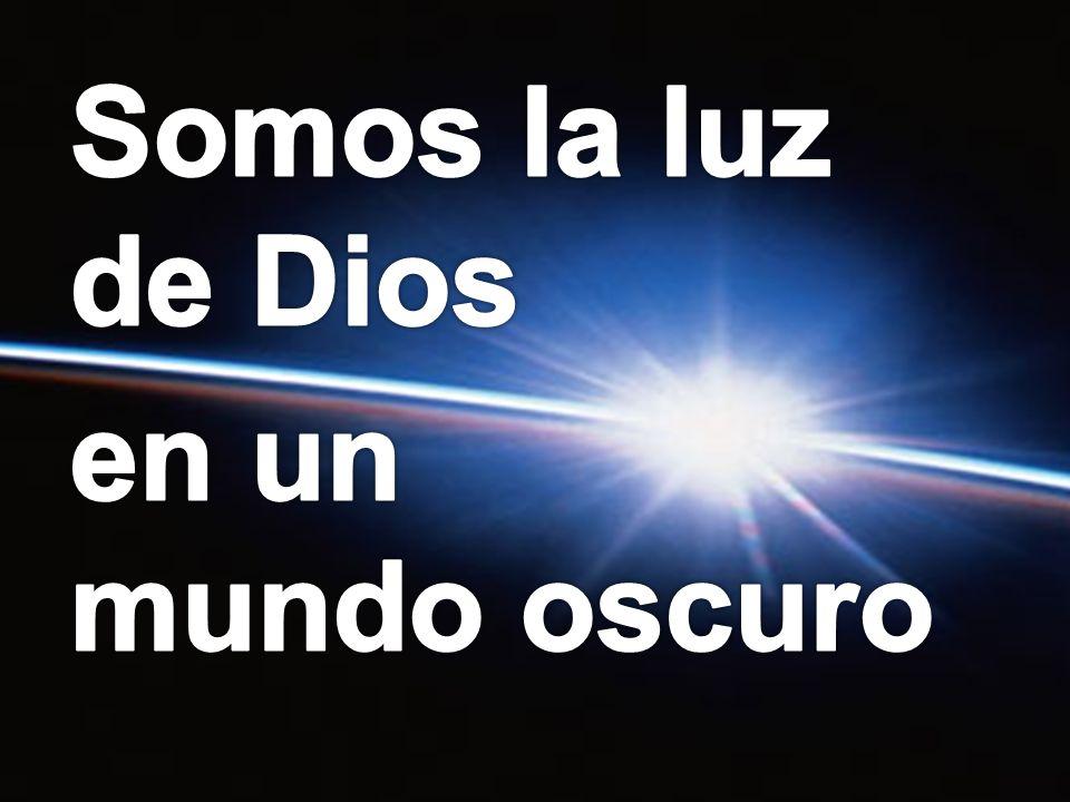 Somos la luz de Dios en un mundo oscuro