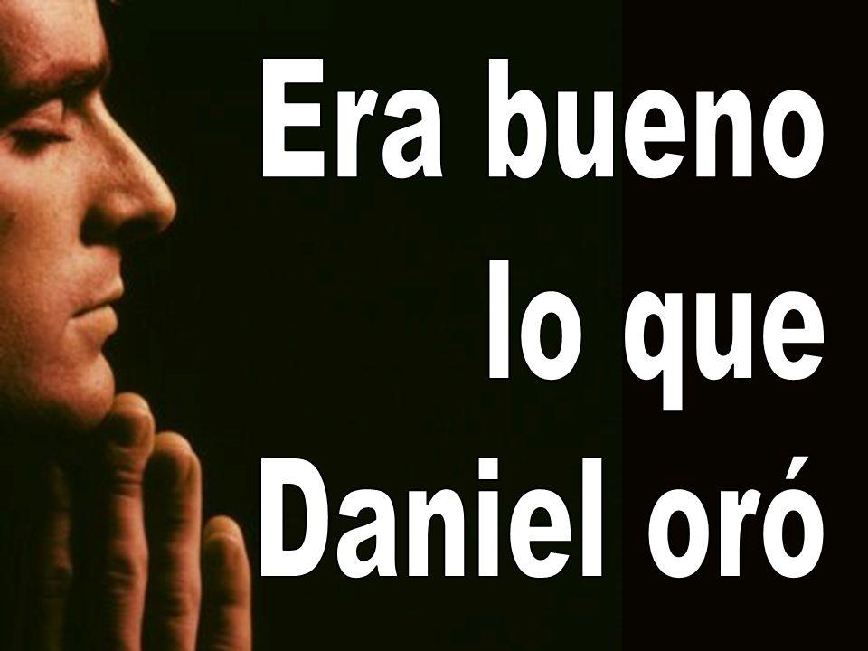Era bueno lo que Daniel oró