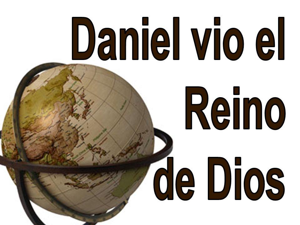 Daniel vio el Reino de Dios