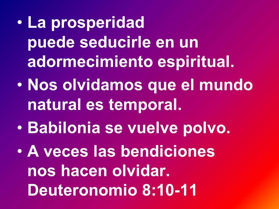 La prosperidad puede seducirle en un adormecimiento espiritual.