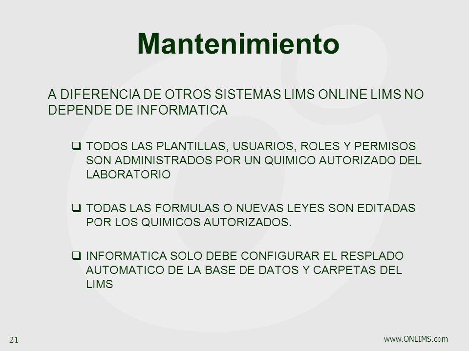 Mantenimiento A DIFERENCIA DE OTROS SISTEMAS LIMS ONLINE LIMS NO DEPENDE DE INFORMATICA.