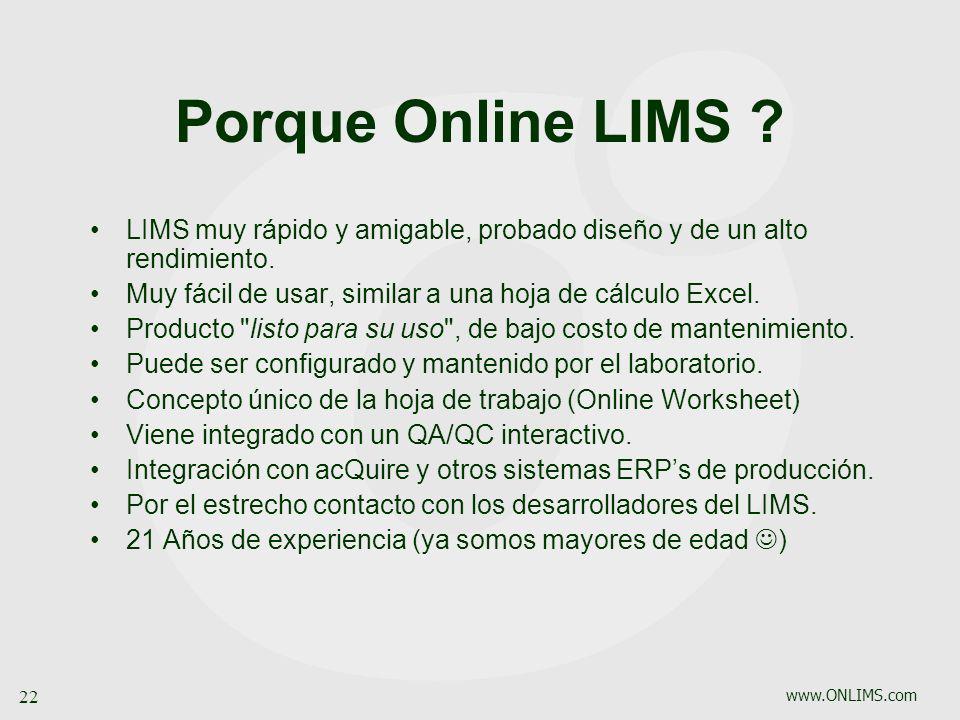 Porque Online LIMS LIMS muy rápido y amigable, probado diseño y de un alto rendimiento. Muy fácil de usar, similar a una hoja de cálculo Excel.