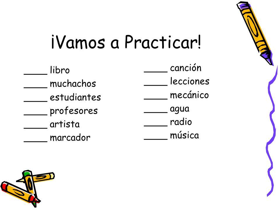 ¡Vamos a Practicar! ____ canción ____ libro ____ lecciones