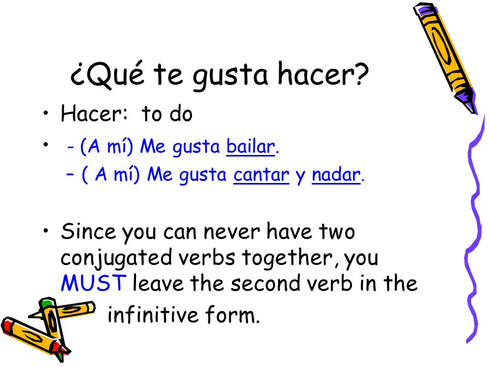 ¿Qué te gusta hacer Hacer: to do - (A mí) Me gusta bailar.